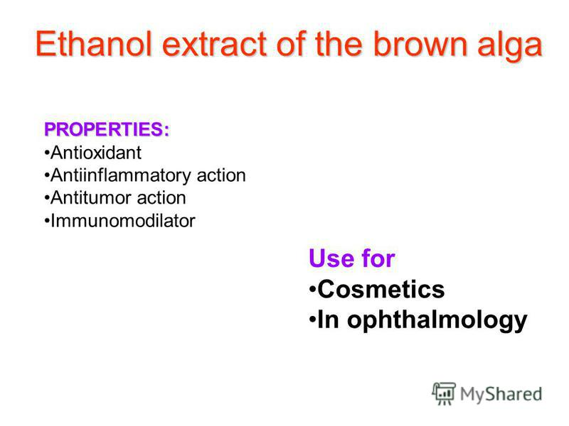Ethanol extract of the brown alga PROPERTIES: Antioxidant Antiinflammatory action Antitumor action Immunomodilator Use for Cosmetics In ophthalmology