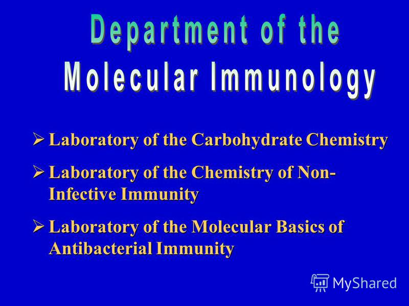Laboratory of the Carbohydrate Chemistry Laboratory of the Carbohydrate Chemistry Laboratory of the Chemistry of Non- Infective Immunity Laboratory of the Chemistry of Non- Infective Immunity Laboratory of the Molecular Basics of Antibacterial Immuni