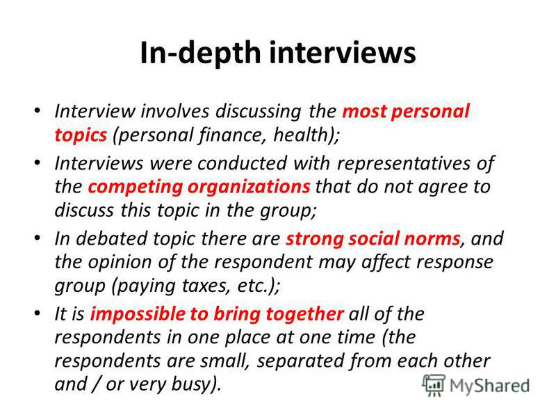 In-depth interviews Interview involves discussing the most personal topics (personal finance, health); Interviews were conducted with representatives of the competing organizations that do not agree to discuss this topic in the group; In debated topi