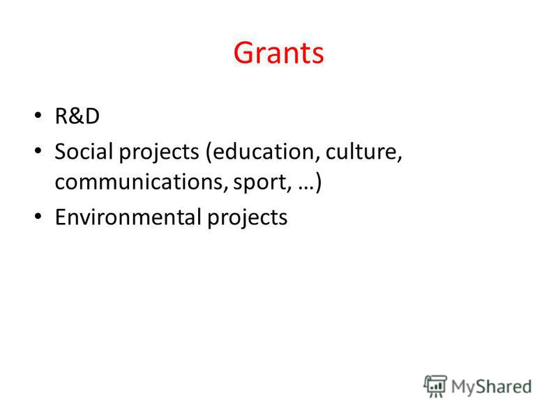 Grants R&D Social projects (education, culture, communications, sport, …) Environmental projects