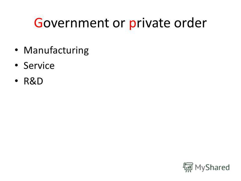 Government or private order Manufacturing Service R&D
