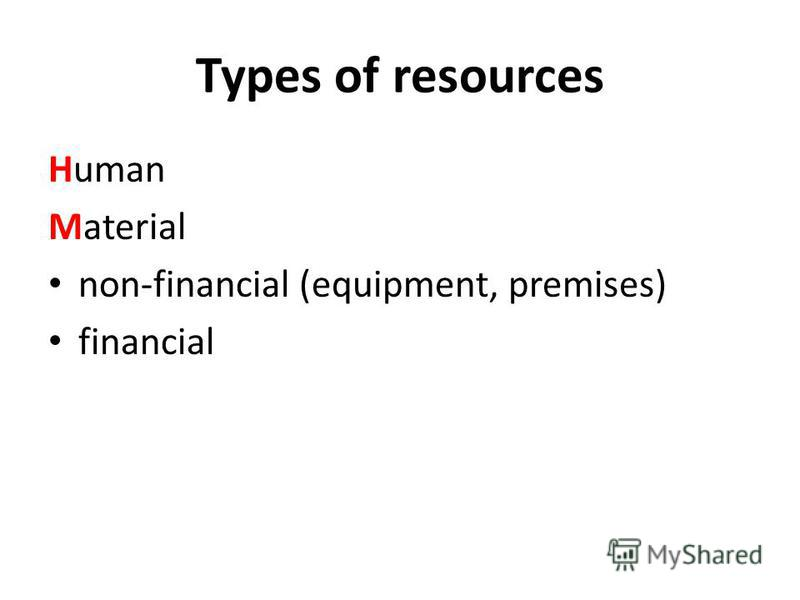 Types of resources Human Material non-financial (equipment, premises) financial