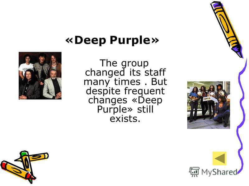 «Deep Purple» The group changed its staff many times. But despite frequent changes «Deep Purple» still exists.