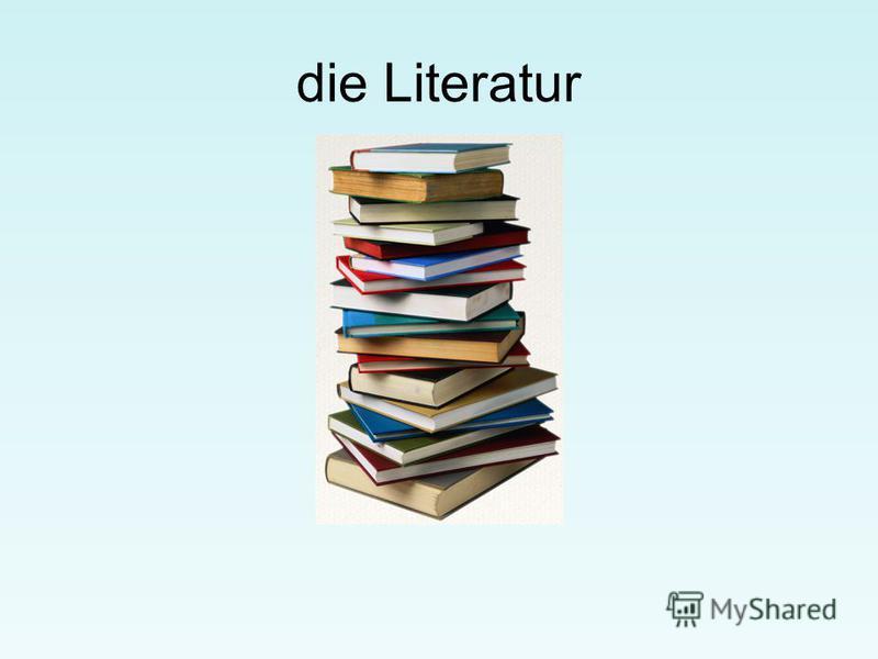 die Literatur