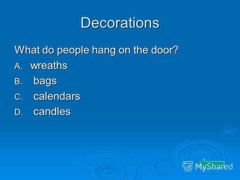 Decorations What do people hang on the door? A. wreaths B. bags C. calendars D. candles