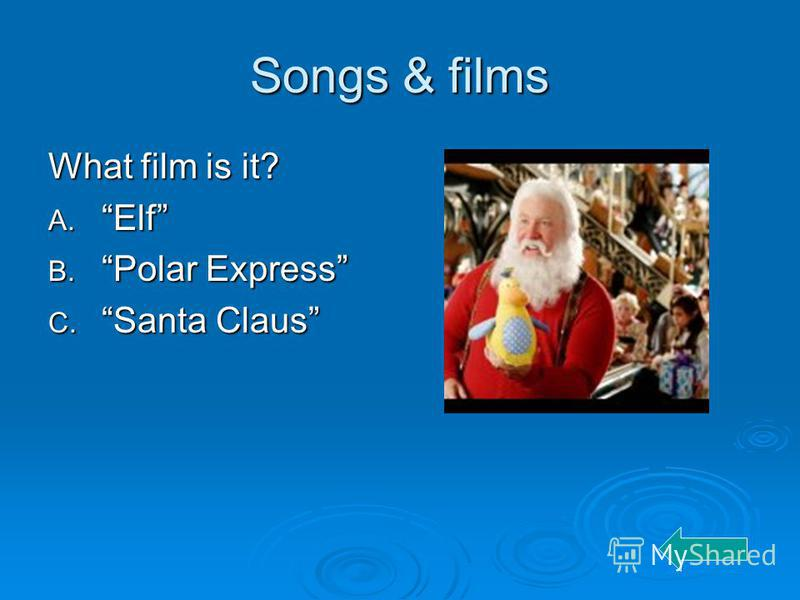 Songs & films What film is it? A. Elf B. Polar Express C. Santa Claus