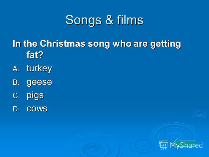 Songs & films In the Christmas song who are getting fat? A. turkey B. geese C. pigs D. cows
