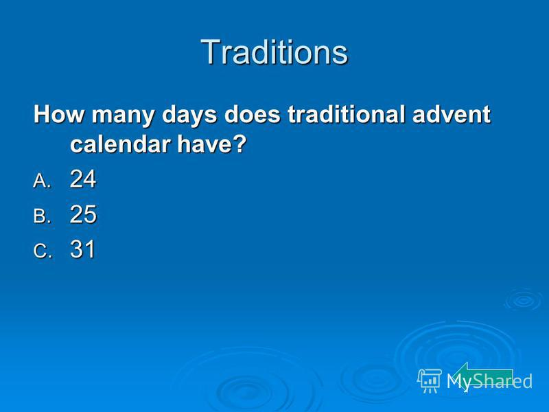 Traditions How many days does traditional advent calendar have? A. 24 B. 25 C. 31