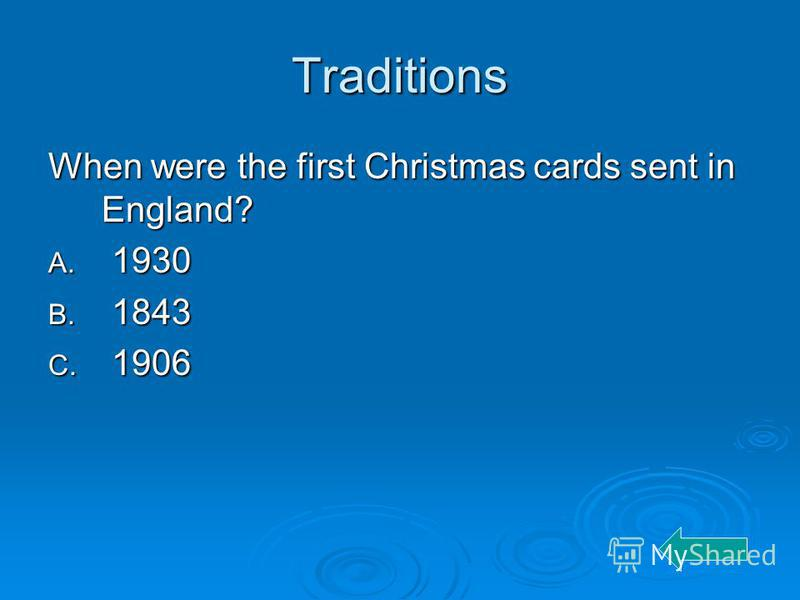 Traditions When were the first Christmas cards sent in England? A. 1930 B. 1843 C. 1906