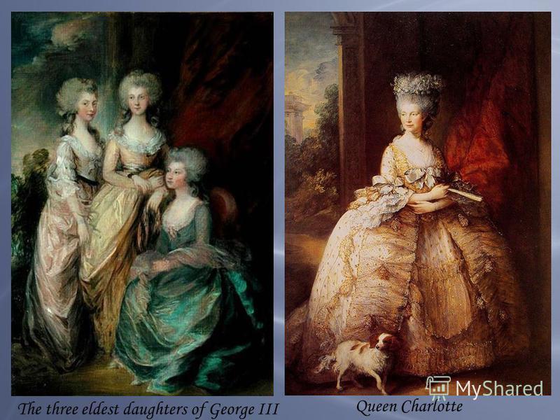 Queen Charlotte The three eldest daughters of George III