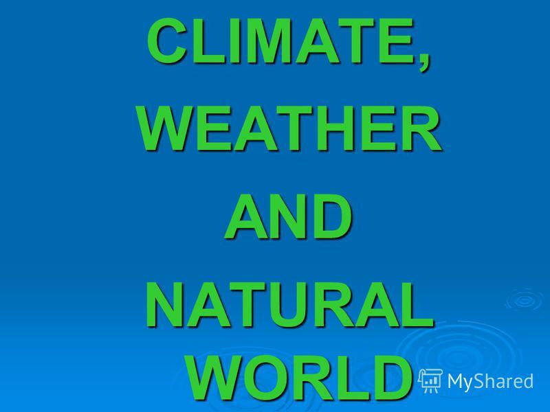 CLIMATE,WEATHERAND NATURAL WORLD
