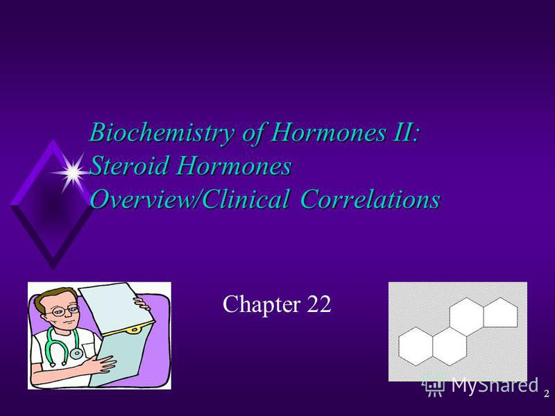 2 Biochemistry of Hormones II: Steroid Hormones Overview/Clinical Correlations Chapter 22