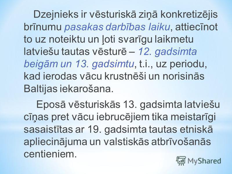 Dzejnieks ir vēsturiskā ziņā konkretizējis brīnumu pasakas darbības laiku, attiecīnot to uz noteiktu un ļoti svarīgu laikmetu latviešu tautas vēsturē – 12. gadsimta beigām un 13. gadsimtu, t.i., uz periodu, kad ierodas vācu krustnēši un norisinās Bal