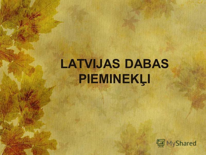 LATVIJAS DABAS PIEMINEKĻI