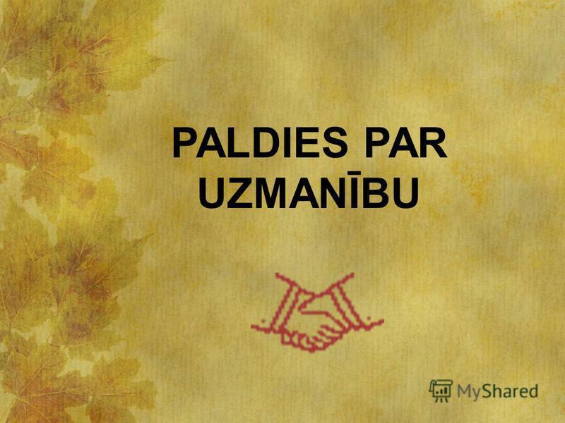 PALDIES PAR UZMANĪBU