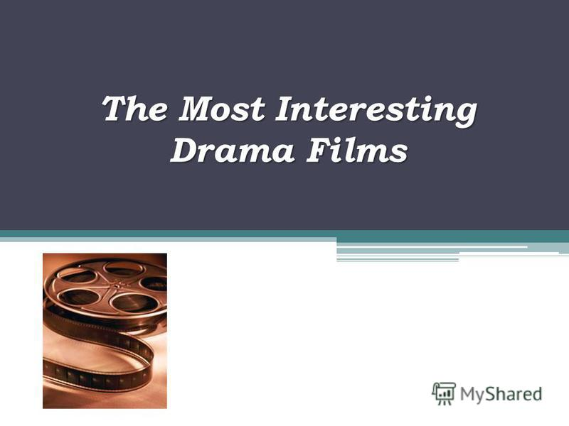 The Most Interesting Drama Films