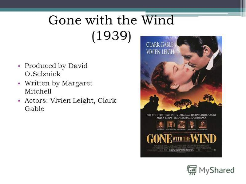 Produced by David O.Selznick Written by Margaret Mitchell Actors: Vivien Leight, Clark Gable Gone with the Wind (1939)