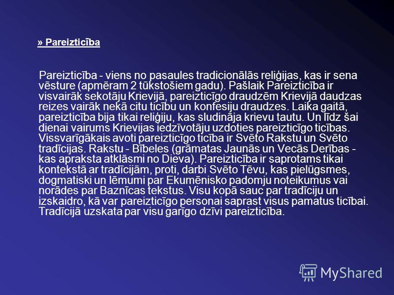 » Pareizticība Pareizticība - viens no pasaules tradicionālās reliģijas, kas ir sena vēsture (apmēram 2 tūkstošiem gadu). Pašlaik Pareizticība ir visvairāk sekotāju Krievijā, pareizticīgo draudzēm Krievijā daudzas reizes vairāk nekā citu ticību un ko