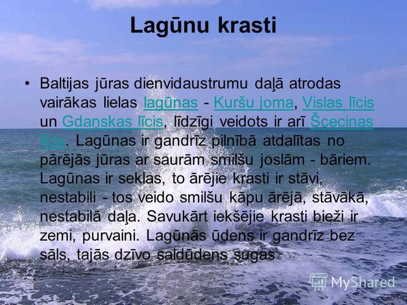 Lagūnu krasti Baltijas jūras dienvidaustrumu daļā atrodas vairākas lielas lagūnas - Kuršu joma, Vislas līcis un Gdaņskas līcis, līdzīgi veidots ir arī Šcecinas līcis. Lagūnas ir gandrīz pilnībā atdalītas no pārējās jūras ar saurām smilšu joslām - bār