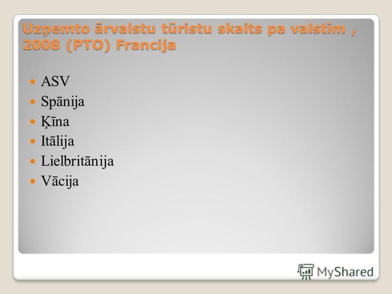 Uzņemto ārvalstu tūristu skaits pa valstīm, 2008 (PTO) Francija ASV Spānija Ķīna Itālija Lielbritānija Vācija