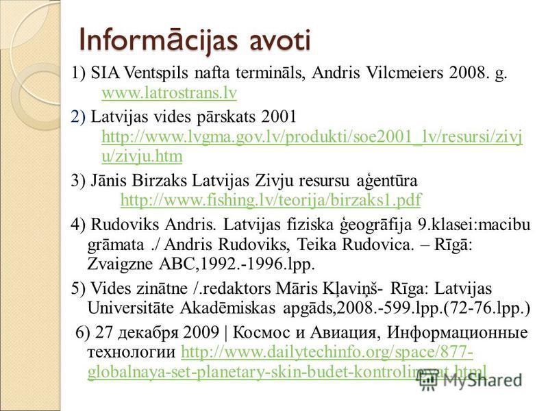 Inform ā cijas avoti 1) SIA Ventspils nafta termināls, Andris Vilcmeiers 2008. g. www.latrostrans.lv www.latrostrans.lv 2) Latvijas vides pārskats 2001 http://www.lvgma.gov.lv/produkti/soe2001_lv/resursi/zivj u/zivju.htm http://www.lvgma.gov.lv/produ