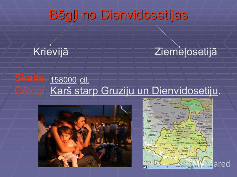 Bēgļi no Dienvidosetijas KrievijāZiemeļosetijā Skaits: 158000cil. Cēloņi: Karš starp Gruziju un Dienvidosetiju.