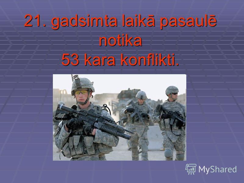 21. gadsimta laikā pasaulē notika 53 kara konflikti.
