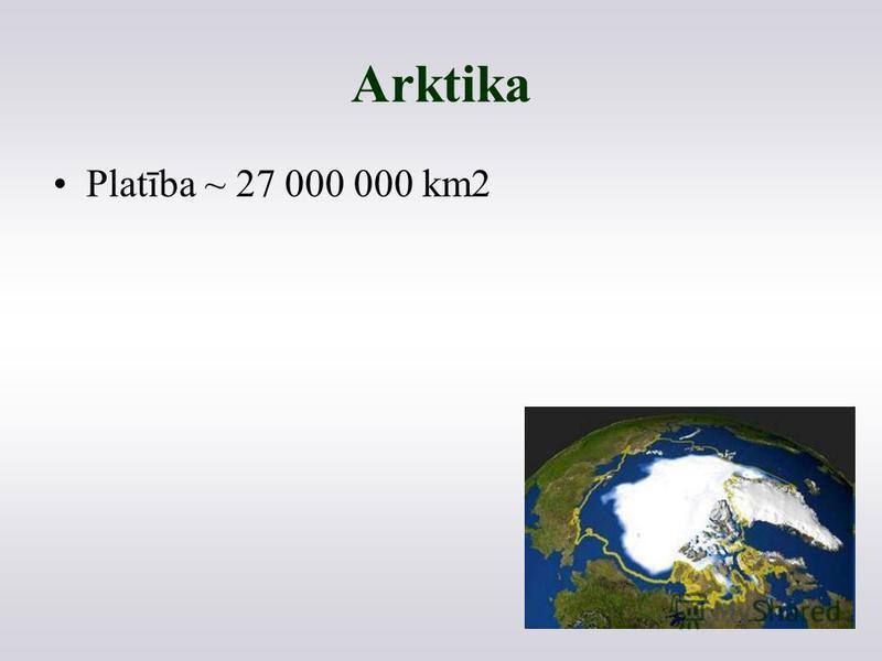 Arktika Platība ~ 27 000 000 km2