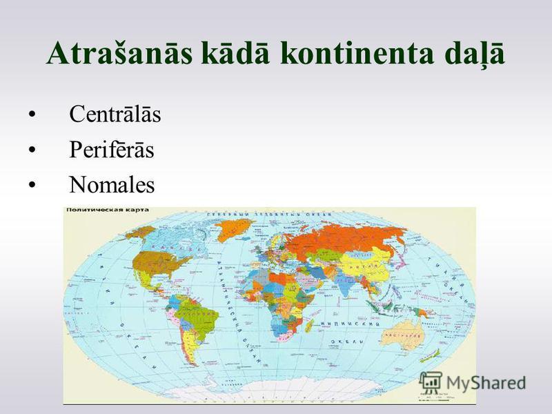 Atrašanās kādā kontinenta daļā Centrālās Perifērās Nomales