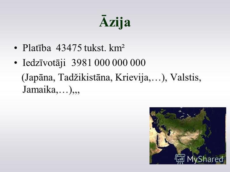 Āzija Platība 43475 tukst. km² Iedzīvotāji 3981 000 000 000 (Japāna, Tadžikistāna, Krievija,…), Valstis, Jamaika,…),,,