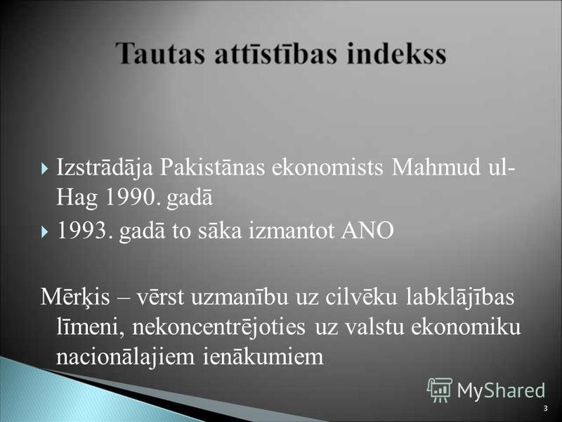 Izstrādāja Pakistānas ekonomists Mahmud ul- Hag 1990. gadā 1993. gadā to sāka izmantot ANO Mērķis – vērst uzmanību uz cilvēku labklājības līmeni, nekoncentrējoties uz valstu ekonomiku nacionālajiem ienākumiem 3