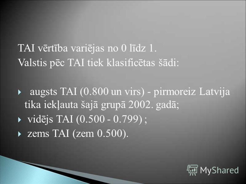 TAI vērtība variējas no 0 līdz 1. Valstis pēc TAI tiek klasificētas šādi: augsts TAI (0.800 un virs) - pirmoreiz Latvija tika iekļauta šajā grupā 2002. gadā; vidējs TAI (0.500 - 0.799) ; zems TAI (zem 0.500).