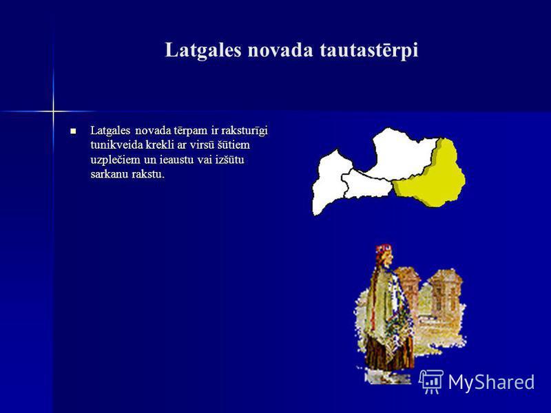 Latgales novada tautastērpi Latgales novada tērpam ir raksturīgi tunikveida krekli ar virsū šūtiem uzplečiem un ieaustu vai izšūtu sarkanu rakstu. Latgales novada tērpam ir raksturīgi tunikveida krekli ar virsū šūtiem uzplečiem un ieaustu vai izšūtu