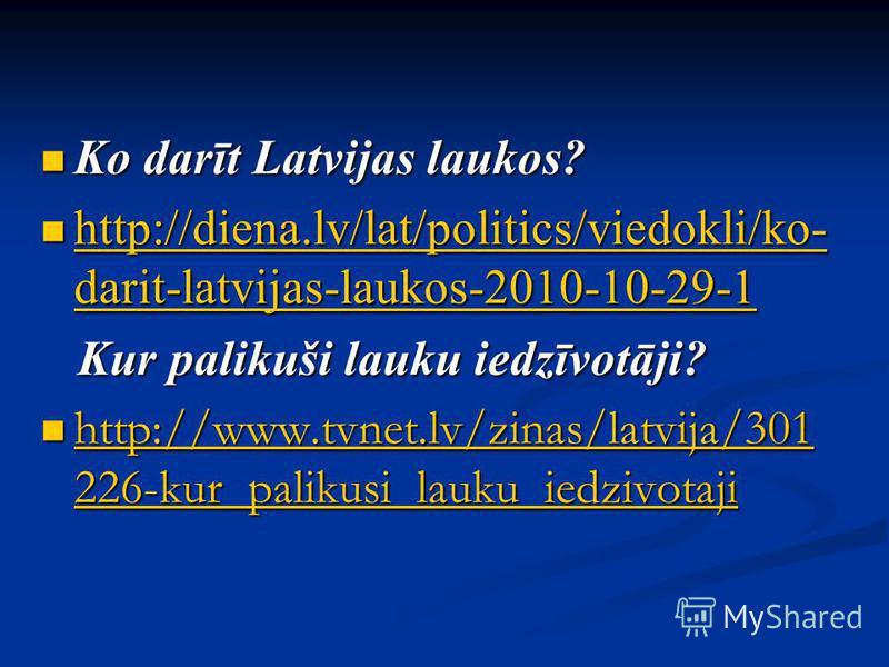 Ko darīt Latvijas laukos? Ko darīt Latvijas laukos? http://diena.lv/lat/politics/viedokli/ko- darit-latvijas-laukos-2010-10-29-1 http://diena.lv/lat/politics/viedokli/ko- darit-latvijas-laukos-2010-10-29-1 http://diena.lv/lat/politics/viedokli/ko- da