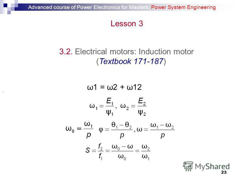 23 3.2. Electrical motors: Induction motor (Textbook 171-187) ω1 = ω2 + ω12, Advanced course of Power Electronics for Masters: Power System Engineering Lesson 3