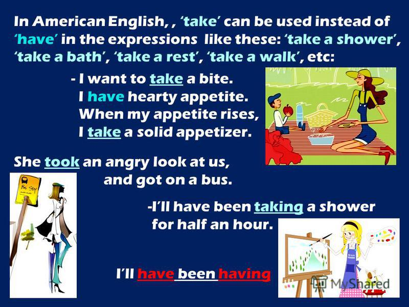 In American English,, take can be used instead of have in the expressions like these: take a shower, take a bath, take a rest, take a walk, etc: - I want to take a bite. I have hearty appetite. When my appetite rises, I take a solid appetizer. She to