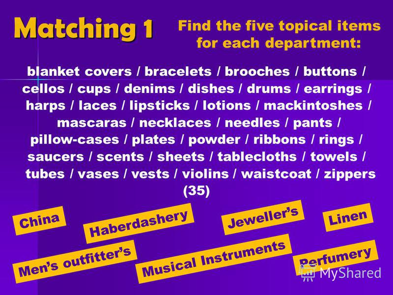 Mens outfitters Matching 1 Find the five topical items for each department: China Haberdashery Jewellers Linen Musical Instruments blanket covers / bracelets / brooches / buttons / cellos / cups / denims / dishes / drums / earrings / harps / laces /