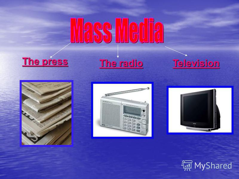 The press The radio Television