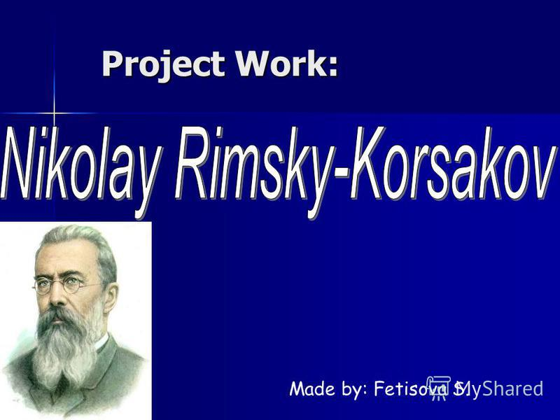 Project Work: Project Work: Made by: Fetisova S.