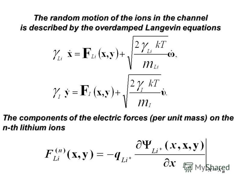 The random motion of the ions in the channel is described by the overdamped Langevin equations The components of the electric forces (per unit mass) on the n-th lithium ions