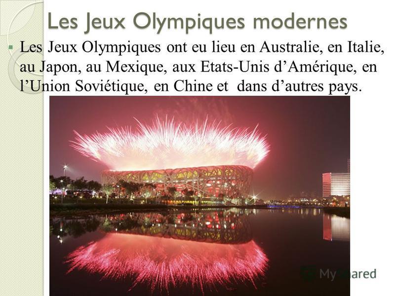 Les Jeux Olympiques modernes Les Jeux Olympiques ont eu lieu en Australie, en Italie, au Japon, au Mexique, aux Etats-Unis dAmérique, en lUnion Soviétique, en Chine et dans dautres pays.