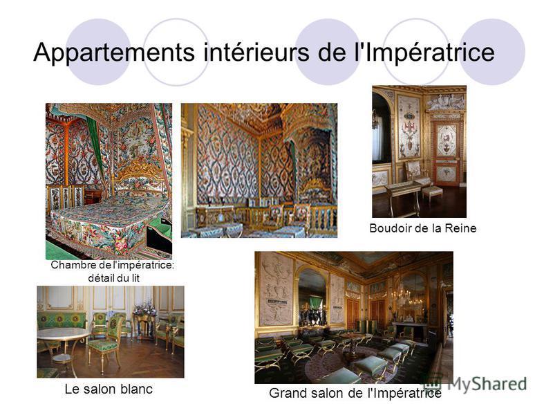 Appartements intérieurs de l'Impératrice Le salon blanc Grand salon de l'Impératrice Chambre de l'impératrice: détail du lit Boudoir de la Reine