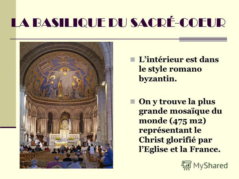 LA BASILIQUE DU SACRÉ-COEUR Lintérieur est dans le style romano byzantin. On y trouve la plus grande mosaïque du monde (475 m2) représentant le Christ glorifié par lEglise et la France.