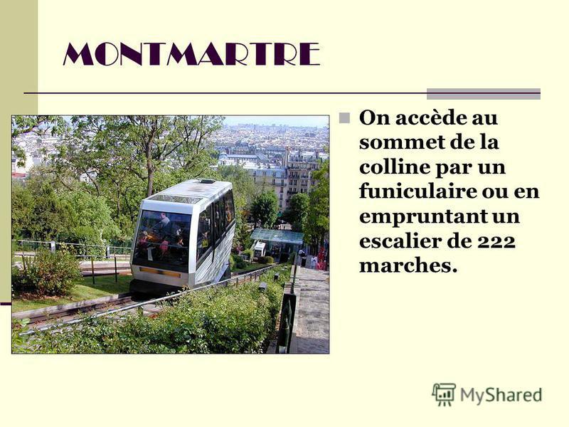 MONTMARTRE On accède au sommet de la colline par un funiculaire ou en empruntant un escalier de 222 marches.