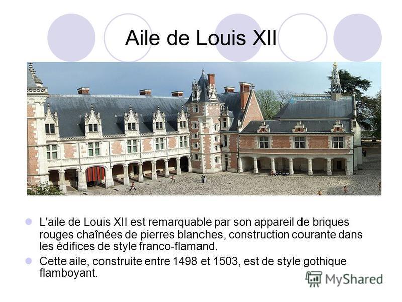 Aile de Louis XII L'aile de Louis XII est remarquable par son appareil de briques rouges chaînées de pierres blanches, construction courante dans les édifices de style franco-flamand. Cette aile, construite entre 1498 et 1503, est de style gothique f