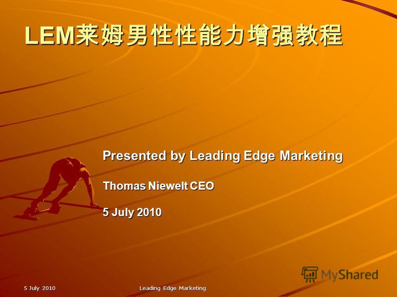 LEM LEM 5 July 2010 Leading Edge Marketing Presented by Leading Edge Marketing Thomas Niewelt CEO 5 July 2010