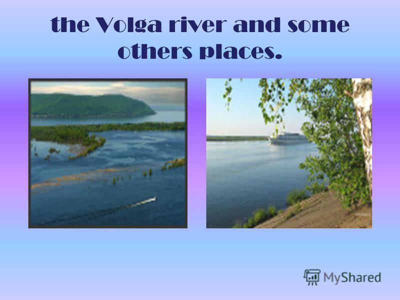 the Volga river and some others places.