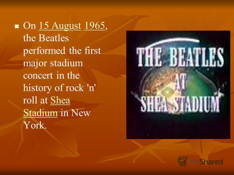 On 15 August 1965, the Beatles performed the first major stadium concert in the history of rock 'n' roll at Shea Stadium in New York.15 August1965Shea Stadium