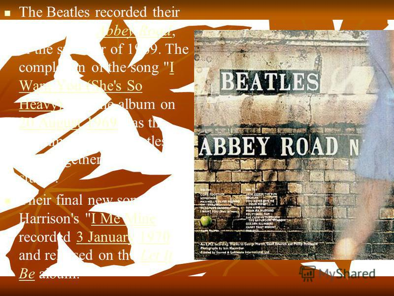 The Beatles recorded their final album, Abbey Road, in the summer of 1969. The completion of the song