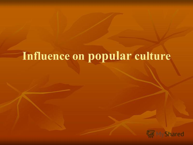 Influence on popular culture